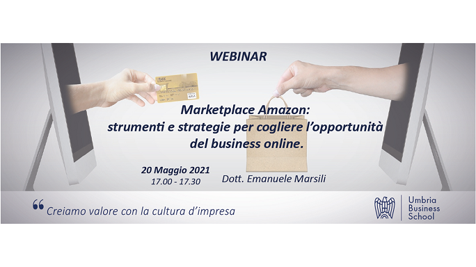 """Umbria Business School. Webinar """"Marketplace Amazon: strumenti e strategie per cogliere l'opportunità del business online"""""""